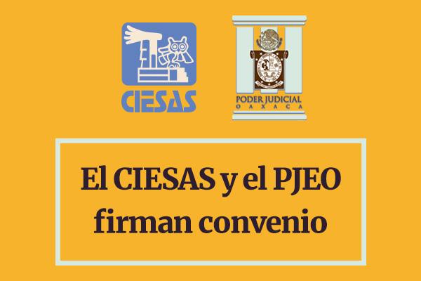 El CIESAS y el PJEO firman convenio